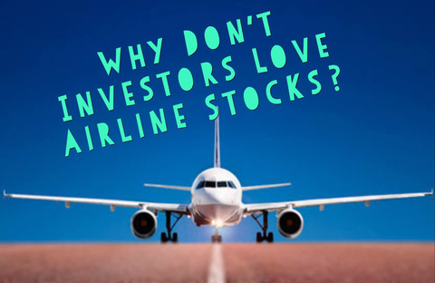Why Don't Investors Love Airline Stocks?