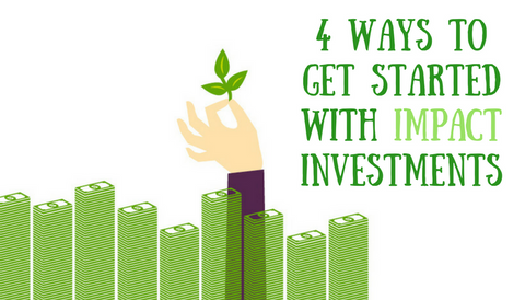 4 Ways to Get Started with Impact Investments