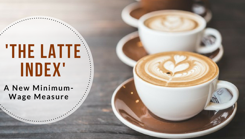 'The Latte Index': A New Minimum Wage Measure