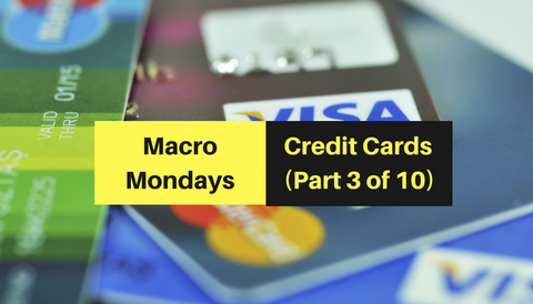 Macro Mondays: Credit Cards (Part 3 of 10)