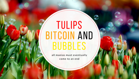 Tulips, Bitcoin and Bubbles