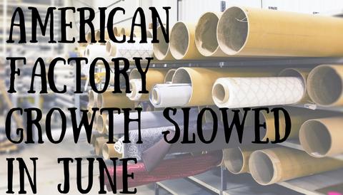 American Factory Growth Slowed in June
