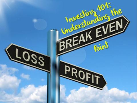 Investing 101: Understanding the Break Even Point