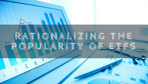 Rationalizing the Popularity of ETFs