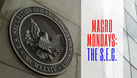 Macro Mondays: The Securities & Exchange Commission (SEC)