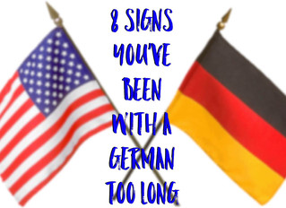 8 Signs You've Been with a German Too Long