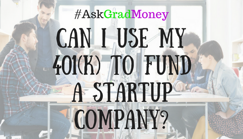 #AskGradMoney: Can I Use my 401(k) to Fund a Startup Company?