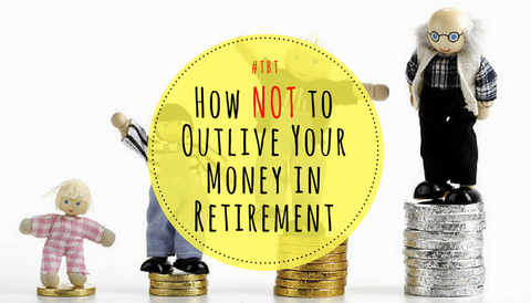 #TBT: How NOT to Outlive Your Money in Retirement