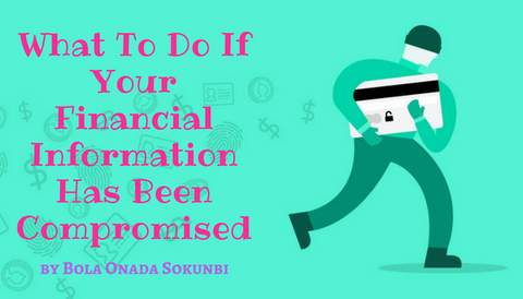 What To Do If Your Financial Information Has Been Compromised