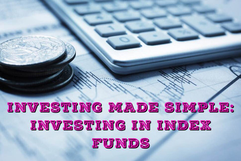 Investing Made Simple: Investing in Index Funds