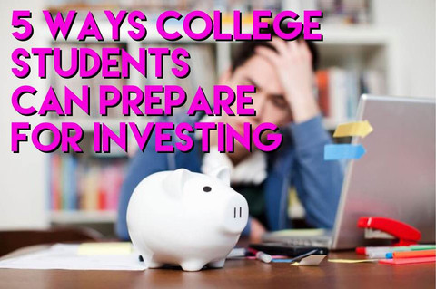 5 Ways College Students Can Prepare for Investing