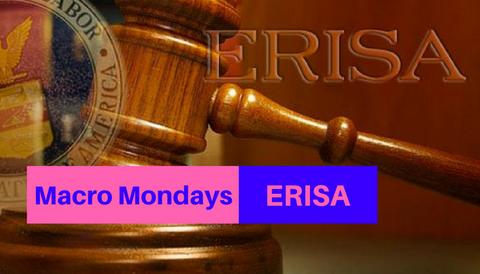 Macro Mondays: ERISA