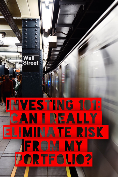 Investing 101: Can I Really Eliminate Risk from My Portfolio?
