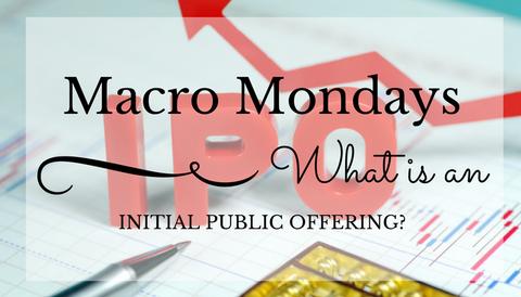 Macro Mondays: What's an IPO?