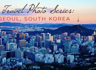 My Travel Photo Series: SEOUL, SOUTH KOREA