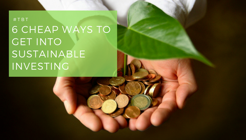 #TBT: 6 Cheap Ways to Get Into Sustainable Investing