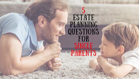 5 Estate Planning Questions for Single Parents