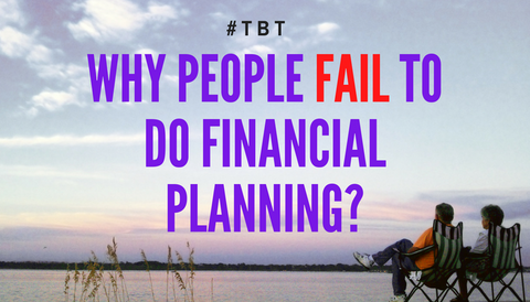 #TBT: Why Do People Fail to do Financial Planning?