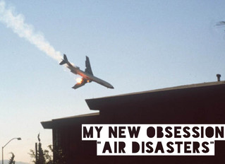 My New Obsession: Air Disasters
