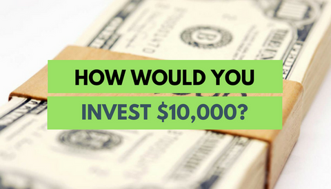 How Would You Invest $10,000?