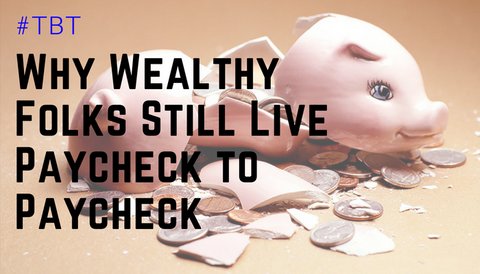 #TBT: Why Wealthy Folks Still Live Paycheck to Paycheck