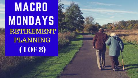 Macro Mondays: Retirement Planning (Part 1 of 8)