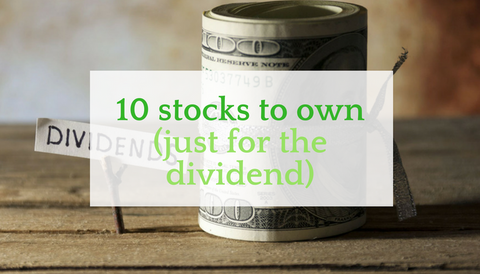 10 Stocks to Own (Just for the Dividend)
