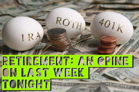 Retirement: An Opine on Last Week Tonight