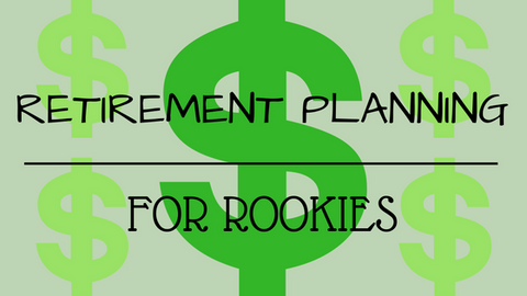 Retirement Planning for Rookies