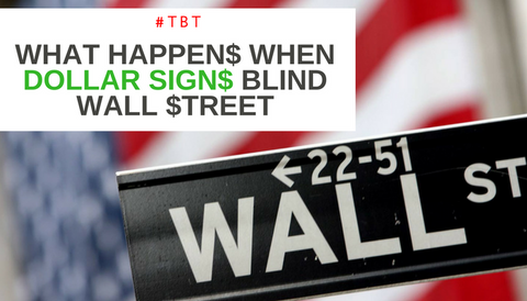 #TBT: What Happens When Dollar Signs Blind Wall Street
