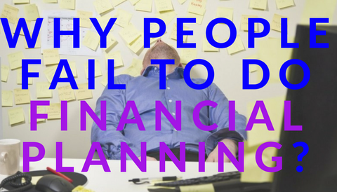 Why People Fail to Do Financial Planning?
