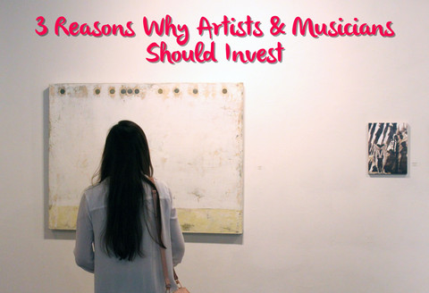 3 Reasons Why Artists & Musicians Should Invest