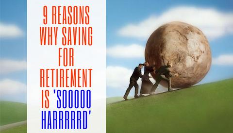 #TBT: 9 Reasons Why Saving for Retirement is 'Sooooo Harrrrrd'
