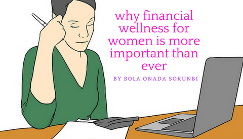 Why Financial Wellness for Women is More Important Than Ever