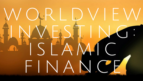 Worldview Investing: Islamic Finance