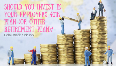 Should You Invest In Your Employers 401K Plan (Or Other Retirement Plan)?