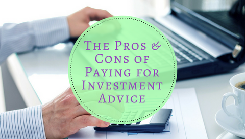 The Pros & Cons of Paying for Investment Advice