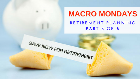 Macro Mondays: Retirement Planning (Part 6 of 8)