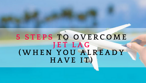 #TBT: 5 Steps to Overcome Jet Lag (When You Already Have It)