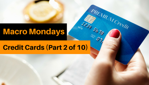 Macro Mondays: Credit Cards (Part 2 of 10)