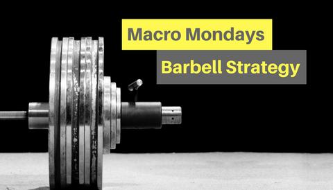 Macro Mondays: Barbell Strategy