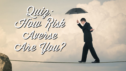 QUIZ: How Risk Averse Are You?