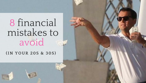 8 Financial Mistakes to Avoid (in your 20s & 30s)