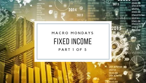 Macro Mondays: Fixed Income (1 of 5)