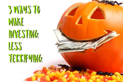 Happy Halloween: 3 Ways to Make Investing Less Terrifying