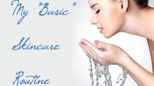 "BEAUTY: My ""Basic"" Skincare Routine"