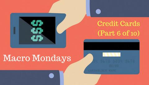 Macro Mondays: Credit Cards (Part 6 of 10)