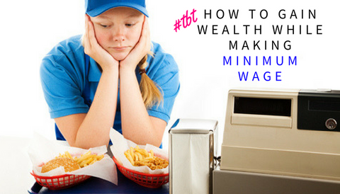 #TBT: How to Gain Wealth While Making Minimum Wage