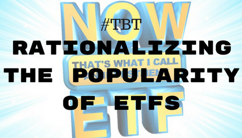 #TBT: Rationalizing the Popularity of ETFs