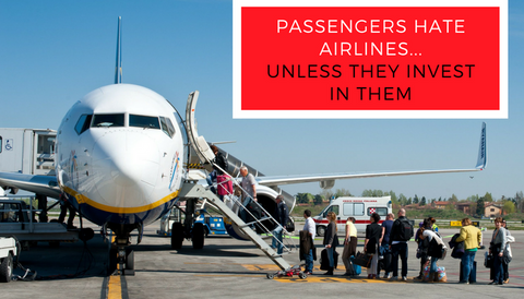 Passengers Hate Airlines...Unless They Invest in Them
